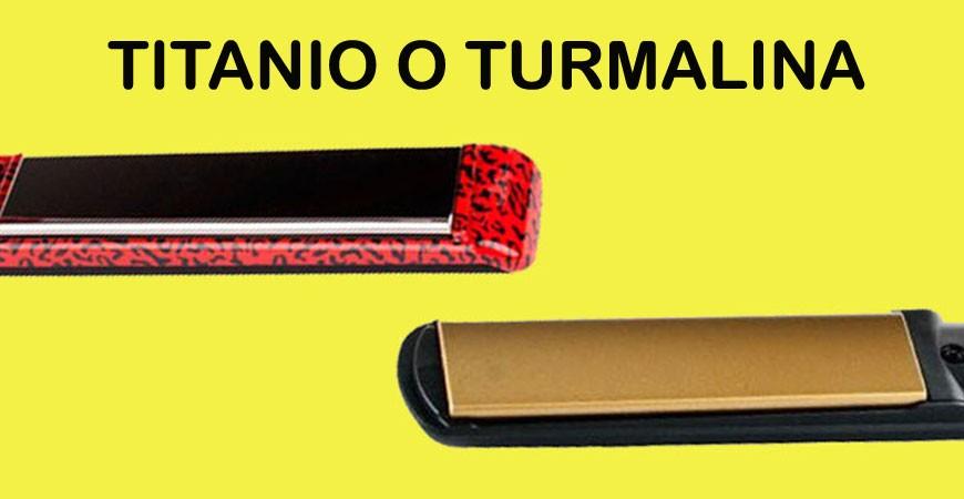 ¿PLANCHAS DE TITANIO O DE TURMALINA?